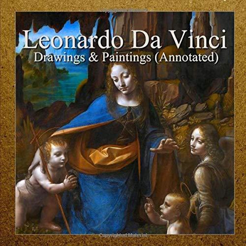Leonardo Da Vinci: Drawings & Paintings (Annotated)