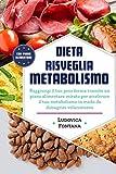 Dieta Risveglia Metabolismo: Raggiungi il tuo peso forma tramite un piano alimentare mirato per accelerare il tuo metabolismo in modo da dimagrire velocemente