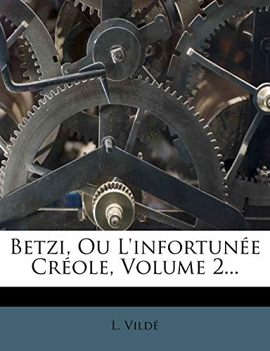 Betzi, Ou L'Infortunee Creole, Volume 2... (French Edition)
