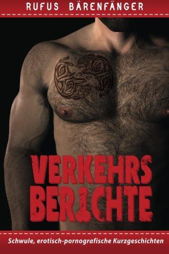 Verkehrsberichte: 10 homo-erotische Kurzgeschichten