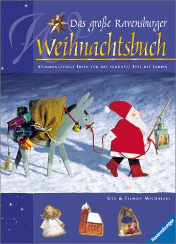 Das große Ravensburger Weihnachtsbuch: Stimmungsvolle Ideen für das schönste Fest des Jahres