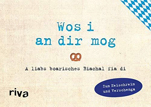 Was ich an dir liebe – Wos i an dir mog: A liabs boarisches Biachal zum Neischreim und Verschenga