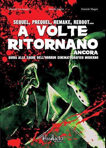 A volte ritornano... ancora. Guida alle saghe dell'horror cinematografico moderno. Nuova ediz.