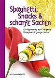 Spaghetti, Snacks und scharfe Sachen: Einfache und raffinierte Rezepte für junge Leute