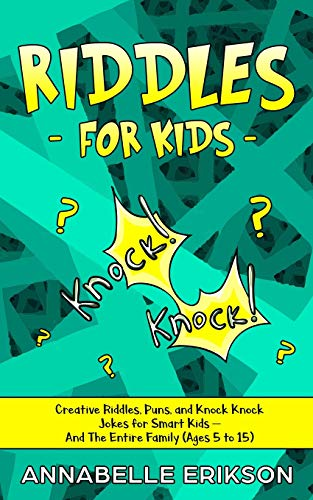 Riddles for Kids: Creative Riddles, Puns, and Knock Knock Jokes for Smart Kids – And The Entire Family (Ages 5 to 15)