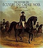 Une histoire des écuyers du Cadre Noir de Saumur
