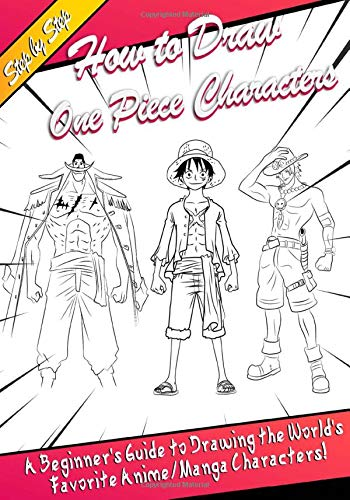 How to Draw One Piece Characters: A Beginner's Guide to Drawing the World's Favorite Anime/Manga Characters!