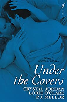 Under The Covers by [P.J. Mellor, Crystal Jordan, Lorie O'Clare]