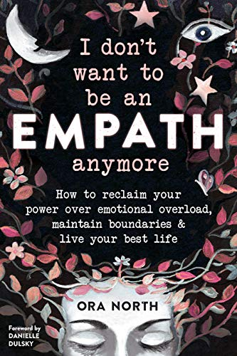 I Don't Want to Be an Empath Anymore: How to Reclaim Your Power Over Emotional Overload, Maintain Boundaries, and Live Your Best Life