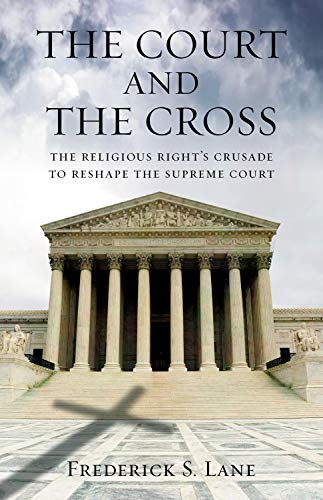 The Court and the Cross: The Religious Right's Crusade to Reshape the Supreme Court (English Edition)
