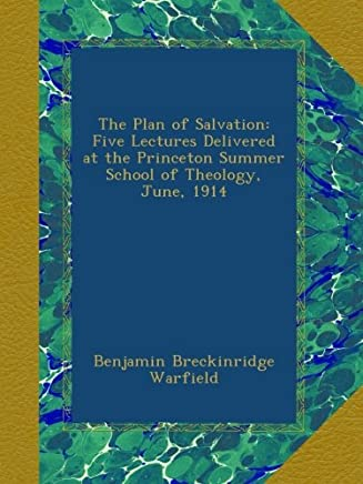 The Plan of Salvation: Five Lectures Delivered at the Princeton Summer School of Theology, June, 1914