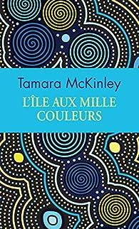 L'île aux mille couleurs par Tamara McKinley