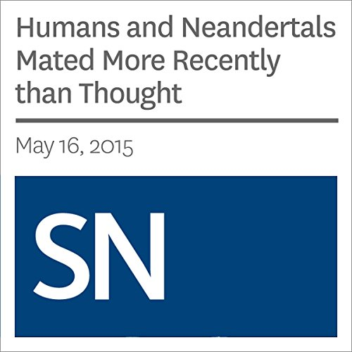 Humans and Neandertals Mated More Recently than Thought