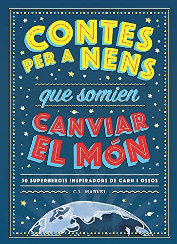 Contes Per A Nens Que Somien Canviar El Mon: 50 Superherois inspiradors de carn i ossos (INFANTIL)