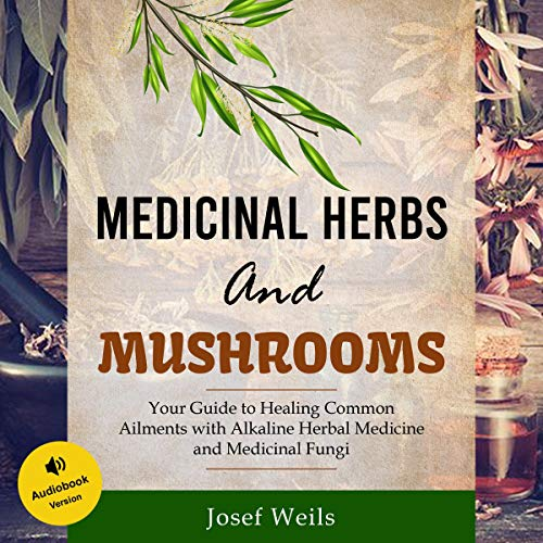 Medicinal Herbs and Mushrooms Audiobook By Josef Weils cover art