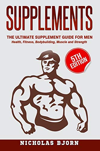 Compare Textbook Prices for Supplements: The Ultimate Supplement Guide For Men: Health, Fitness, Bodybuilding, Muscle and Strength Muscle Building Series  ISBN 9781530753949 by Bjorn, Nicholas