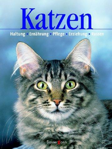 Katzen: Haltung, Ernährung, Pflege, Erziehung, Rassen