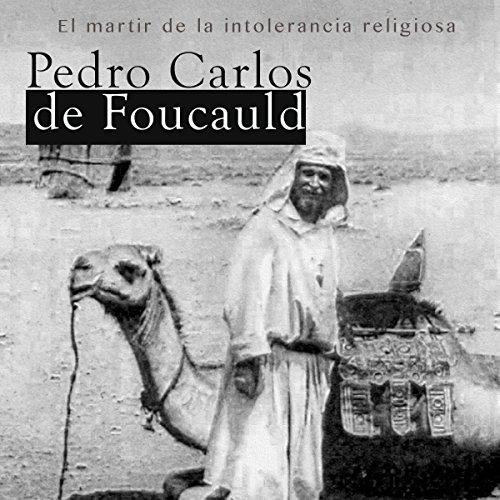 Pedro Carlos de Foucald: El mártir de la intolerancia religiosa [Pedro Carlos de Foucald: The Martyr of Religious Intolerance] copertina