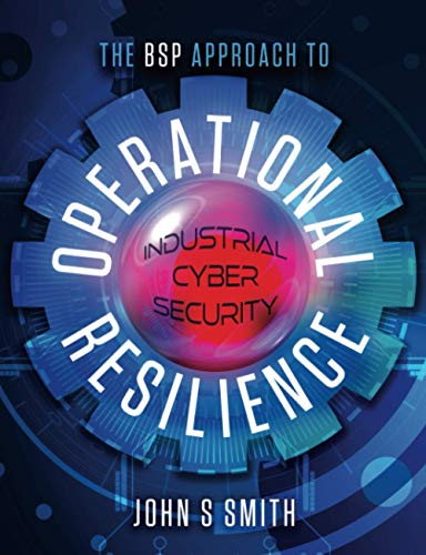 The BSP Approach to Operational Resilience: Industrial Cyber Security