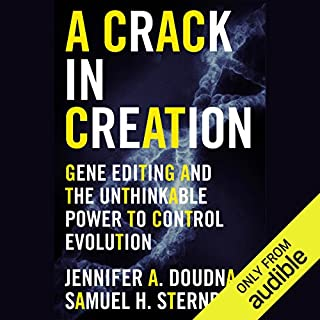 A Crack in Creation     Gene Editing and the Unthinkable Power to Control Evolution              By:                                                                                                                                 Jennifer A. Doudna,                                                                                        Samuel H. Sternberg                               Narrated by:                                                                                                                                 Erin Bennett                      Length: 9 hrs and 22 mins     25 ratings     Overall 4.2