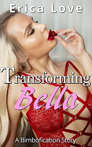 Transforming Bella: A Bimbofication Story (English Edition)