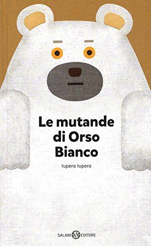 Le mutande di Orso Bianco. Ediz. a colori