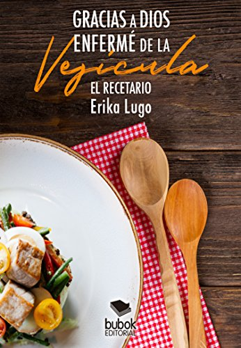 Gracias a Dios enfermé de la vesícula: El recetario (Spanish Edition)