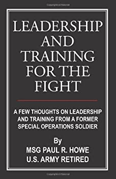 Leadership And Training For The Fight  A Few Thoughts On Leadership And Training From A Former Special Operations Soldier