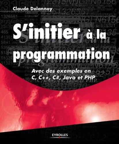 S'initier à la programmation - Avec des exemples en C, C++, C#, Java et PHP (EYROLLES)