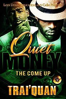 Quiet Money: The Come Up by [Trai'Quan]