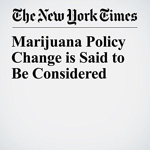 Marijuana Policy Change is Said to Be Considered copertina