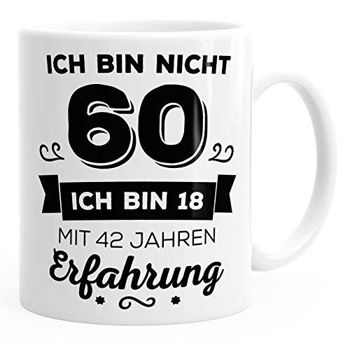 Kaffee-Tasse Geschenk-Tasse Ich bin nicht 60 sondern ich bin 18 mit 42 Jahren Erfahrung Geschenk Geburtstag MoonWorks® weiß unisize