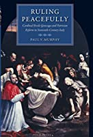 Ruling Peacefully: Cardinal Ercole Gonzaga And Patrician Reform in Sixteenth-century Italy