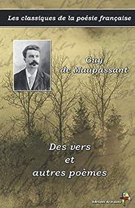 Les classiques de la poésie française : Des vers et autres poèmes par Guy de Maupassant