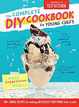 The Complete DIY Cookbook for Young Chefs: 100+ Simple Recipes for Making Absolutely Everything from Scratch (Young Chefs Series) by [America's Test Kitchen Kids]