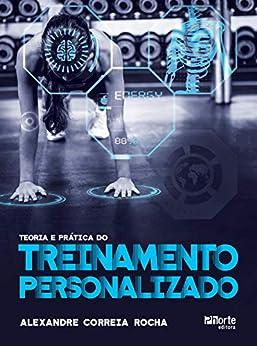 Teoria e prática do treinamento personalizado por [Alexandre Correia Rocha]