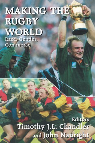 Making the Rugby World: Race, Gender, Commerce (Sport in the Global Society Book 10)