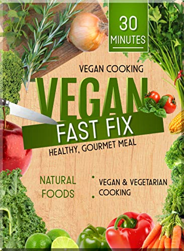 Vegan Cook Healthy, Gourmet Meal In 30 Minutes, Vegan Fast Fix (English Edition)