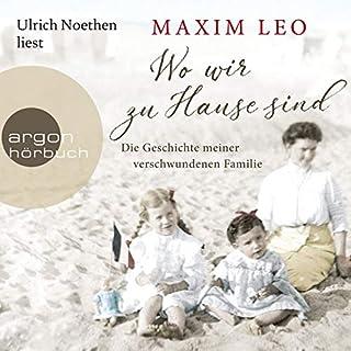 Wo wir zu Hause sind     Die Geschichte meiner verschwundenen Familie              Autor:                                                                                                                                 Maxim Leo                               Sprecher:                                                                                                                                 Ulrich Noethen                      Spieldauer: 9 Std. und 55 Min.     32 Bewertungen     Gesamt 4,8
