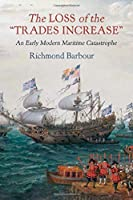 The Loss of the Trades Increase: An Early Modern Maritime Catastrophe (Haney Foundation)