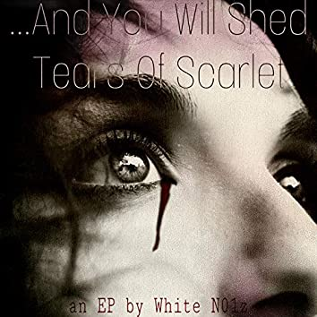 ...And You Will Shed Tears of Scarlet