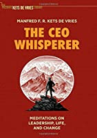 The CEO Whisperer: Meditations on Leadership, Life, and Change (The Palgrave Kets de Vries Library)