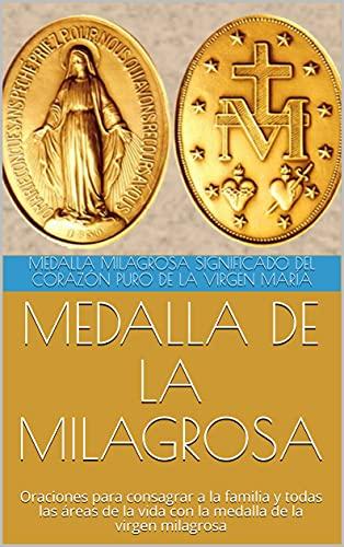MEDALLA DE LA MILAGROSA : Oraciones para consagrar a la familia y todas las áreas de la vida con la medalla de la virgen milagrosa