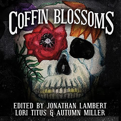 Coffin Blossoms: A Horror/Comedy Anthology Audiobook By Jonathan Lambert, Richard Lau, Angelique Fawns, Alex Colvin, Kevin M. Folliard, John Kiste, Mark McLaughlin, R.A. Clarke, E.J. Sidle, Zachariah Stanfield, Wade Hunter, Nicole M. Wolverton, Timothy C. Hobbs, Columbia Stover cover art