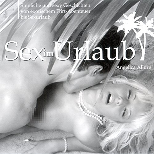 Sex im Urlaub. Sinnliche und sexy Geschichten von exotischem Flirt-Abenteuer bis Sexurlaub Titelbild