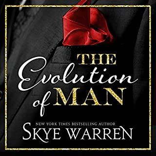 The Evolution of Man                   By:                                                                                                                                 Skye Warren                               Narrated by:                                                                                                                                 Erin Mallon                      Length: 5 hrs and 18 mins     21 ratings     Overall 4.6