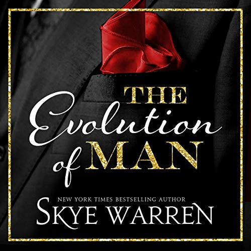 The Evolution of Man                   By:                                                                                                                                 Skye Warren                               Narrated by:                                                                                                                                 Erin Mallon                      Length: 5 hrs and 18 mins     19 ratings     Overall 4.5