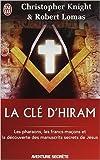 La clé d'Hiram - Les pharaons , les francs-maçons et la découverte des manuscrits secrets de Jésus de Christopher Knight,Robert Lomas ( 28 octobre 2005 ) - Editions 84 (28 octobre 2005) - 28/10/2005