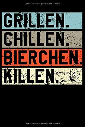Grillen Chillen Bierchen Killen: Notizbuch A5 (6x9) Blanko für Grillfans und Männer zum Vatertag I 120 Seiten I Geschenk