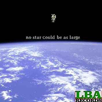 No Star Could Be As Large